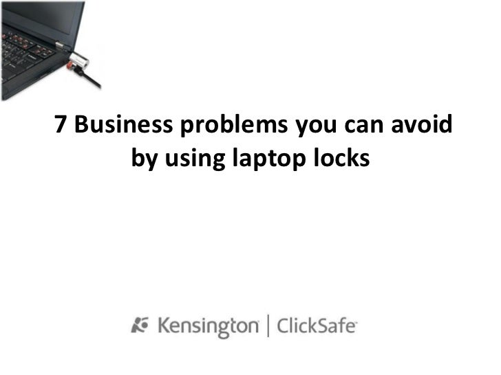 7 Business problems you can avoid       by using laptop locks