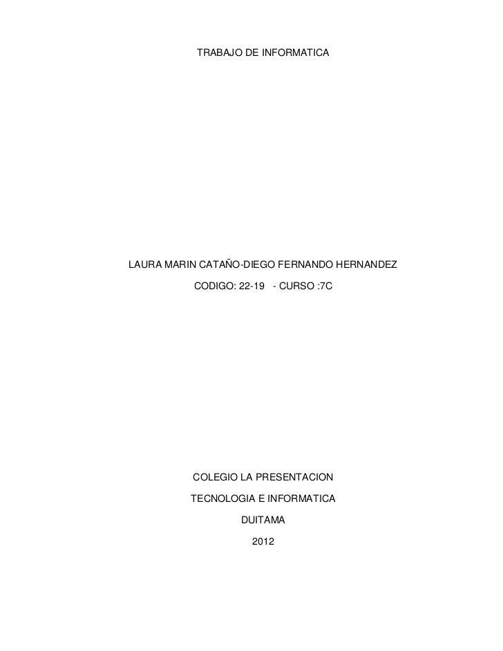 TRABAJO DE INFORMATICALAURA MARIN CATAÑO-DIEGO FERNANDO HERNANDEZ          CODIGO: 22-19 - CURSO :7C          COLEGIO LA P...