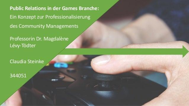 PublicRelationsinderGamesBranche: EinKonzeptzurProfessionalisierung desCommunityManagements ClaudiaSteinke 3440...
