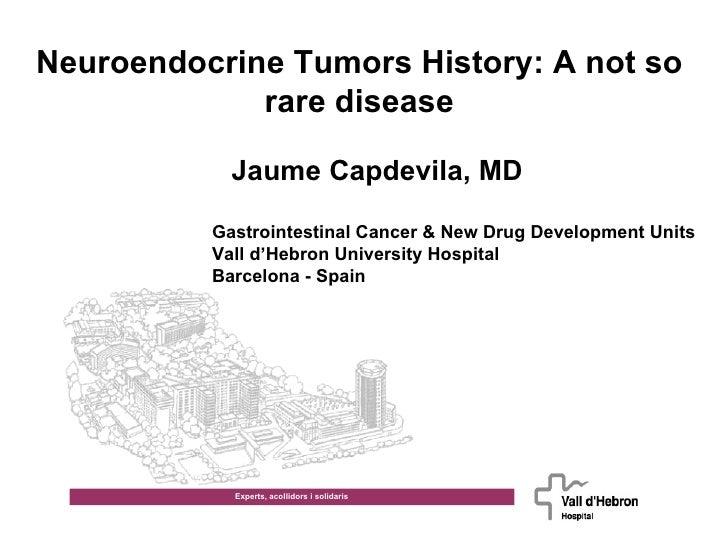 Experts, acollidors i solidaris Neuroendocrine Tumors History: A not so rare disease Jaume Capdevila, MD Gastrointestinal ...