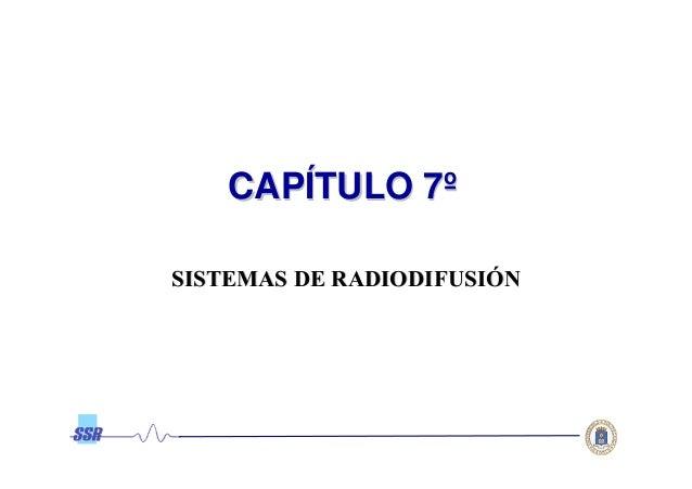 00 SISTEMAS DE RADIODIFUSISISTEMAS DE RADIODIFUSIÓÓ CAPCAPÍÍTULO 7TULO 7ºº