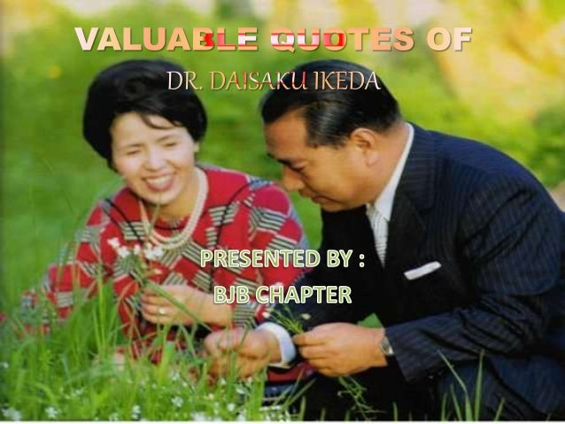 VALUABLE QUOTES OF DR.DAISAKU IKEDA