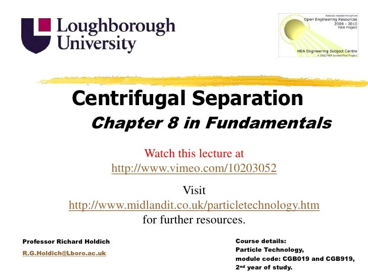 Centrifugal Separation<br />Chapter 8 in Fundamentals<br />Watch this lecture at http://www.vimeo.com/10203052<br />Visit ...