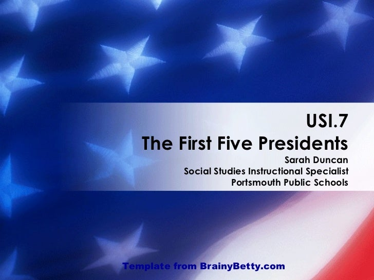 USI.7 The First Five Presidents Sarah Duncan Social Studies Instructional Specialist Portsmouth Public Schools Template fr...
