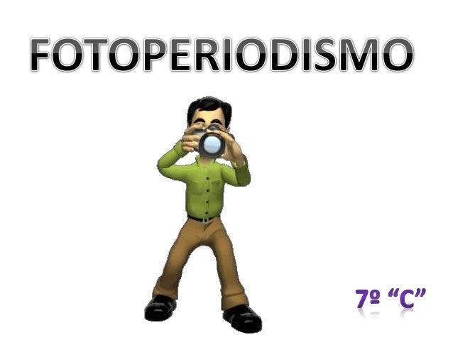 FOTOPERIODISMO Objetivo Representar y comunicar a través de fotografías determinados Acontecimientos Personajes Temáticas ...