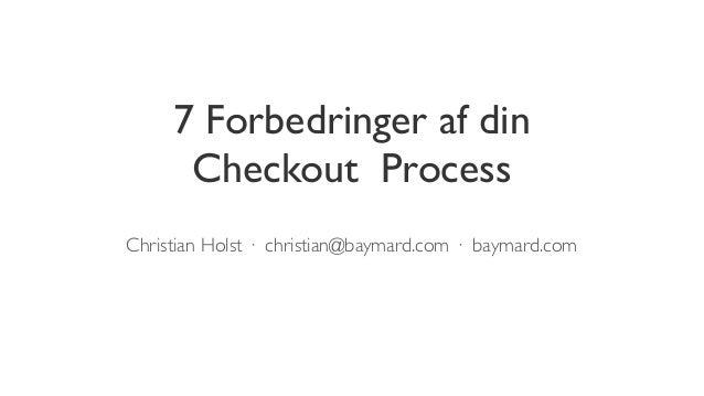 7 Forbedringer af dinCheckout ProcessChristian Holst · christian@baymard.com · baymard.com