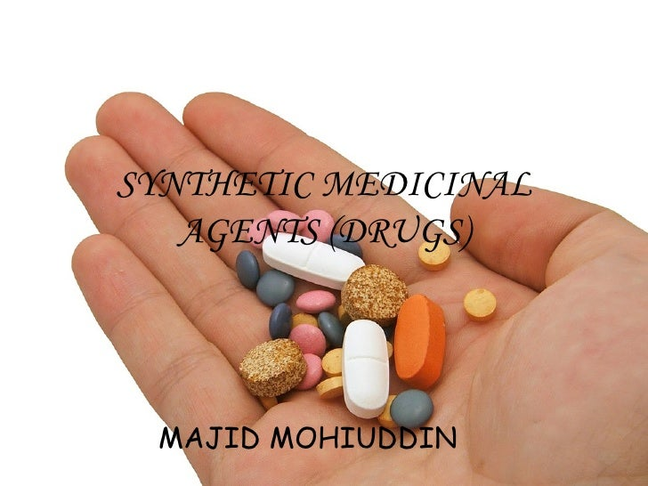 SYNTHETIC MEDICINAL AGENTS (DRUGS) MAJID MOHIUDDIN