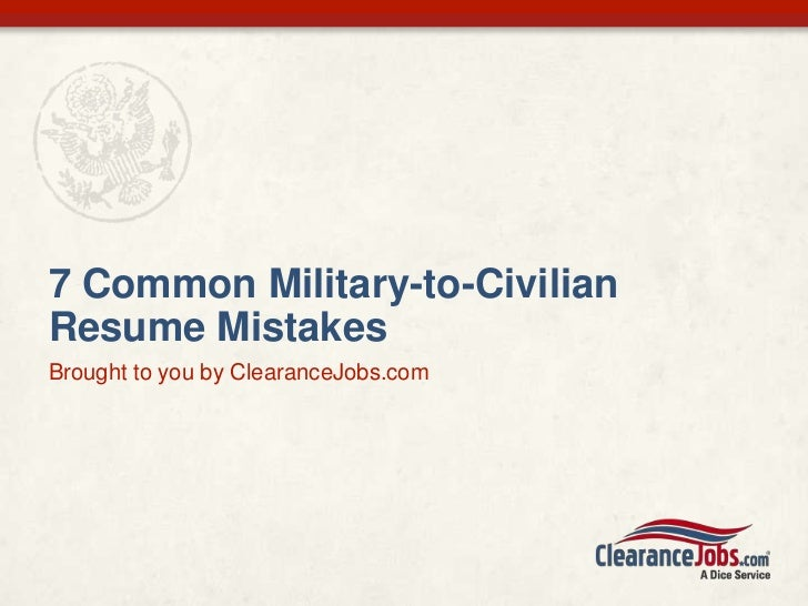 7 Common Military-to-CivilianResume MistakesBrought to you by ClearanceJobs.com