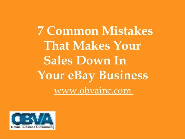 7 Common Mistakes That Makes Your Sales Down In Your eBay Business www.obvainc.com