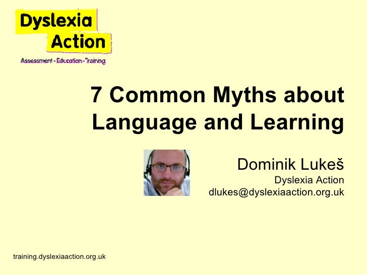 training.dyslexiaaction.org.uk 7 Common Myths about Language and Learning Dominik Luke š Dyslexia Action [email_address]