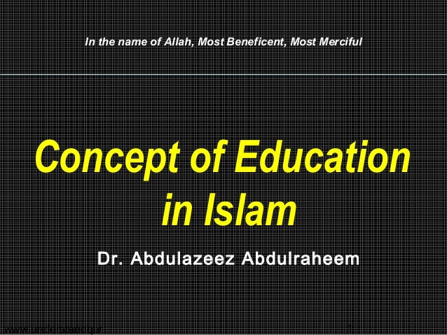 www.understandqur 1 In the name of Allah, Most Beneficent, Most Merciful Concept of Education in Islam Dr. Abdulazeez Abdu...