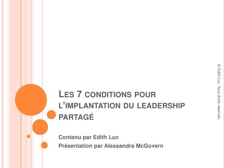 Les 7 conditions pour l'implantation du leadership partagé<br />Contenu par Edith Luc<br />Présentation par Alessandra McG...