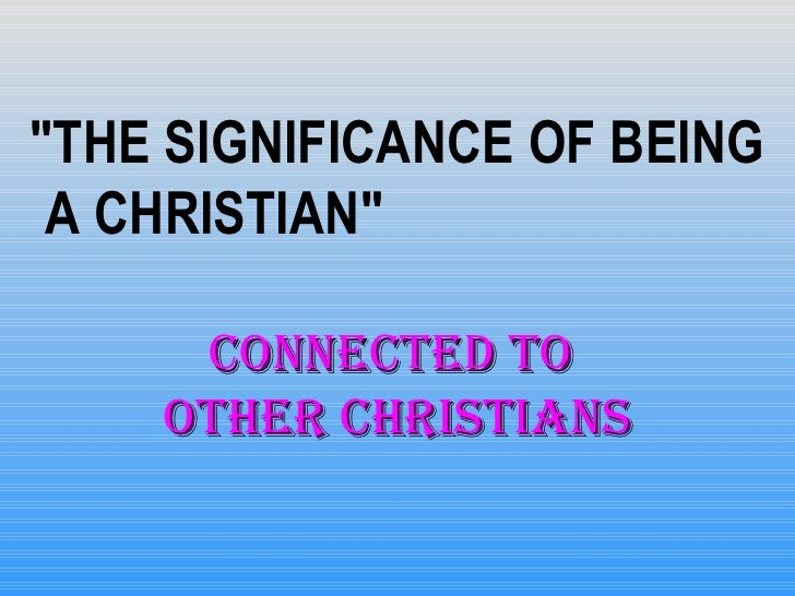 The Significance of Being A Christian - Connected To Other Christians Condensed