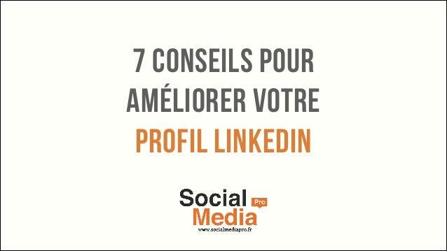 7 conseils pour améliorer votre Profil Linkedin