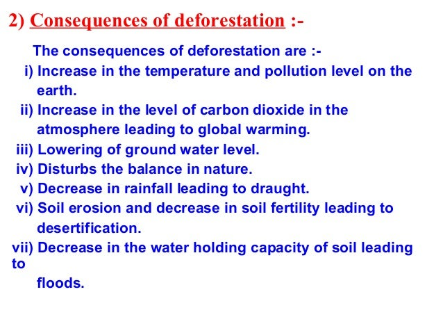 the consequences of deforestation on the environment Deforestation has immense consequences on soils, water tables, biodiversity and climates find out why.