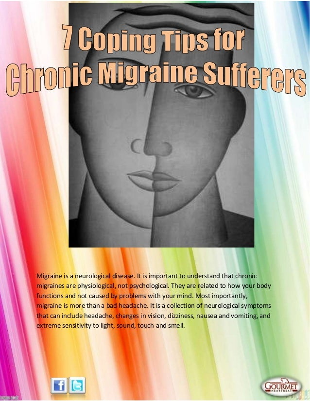 Migraine is a neurological disease. It is important to understand that chronicmigraines are physiological, not psychologic...