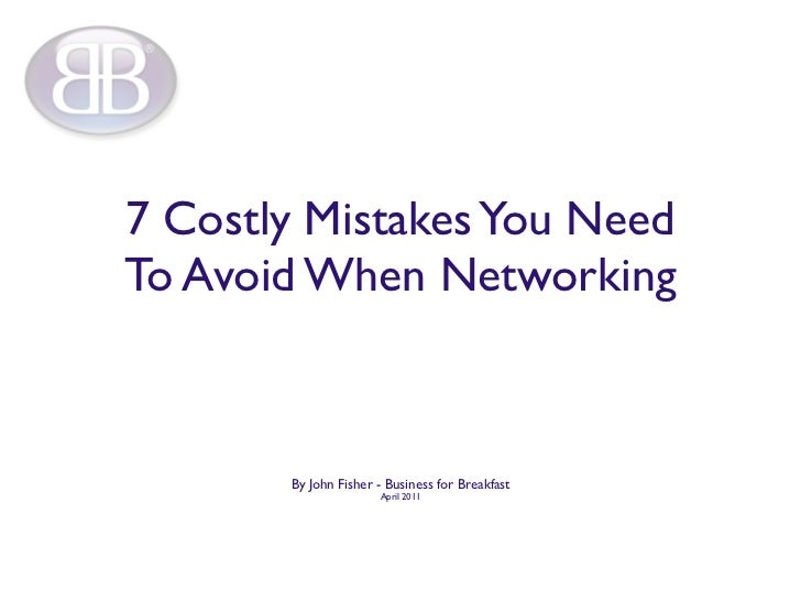 7 Costly Mistakes You NeedTo Avoid When Networking       By John Fisher - Business for Breakfast                      Apri...