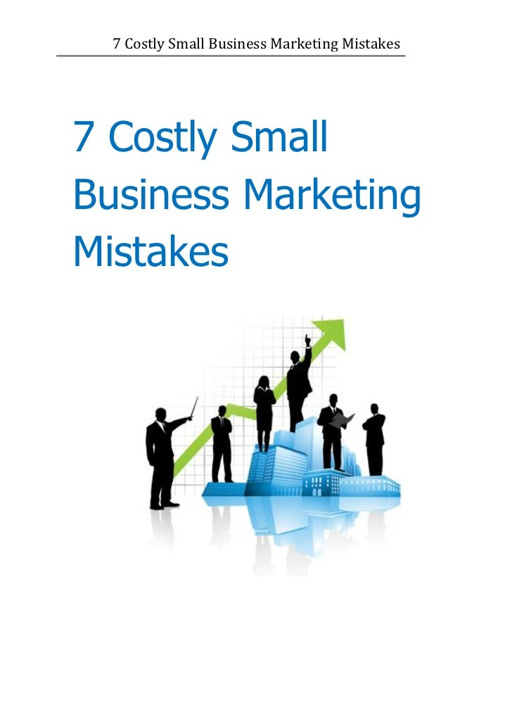 7 Costly Small Business Marketing Mistakes7 Costly SmallBusiness MarketingMistakes