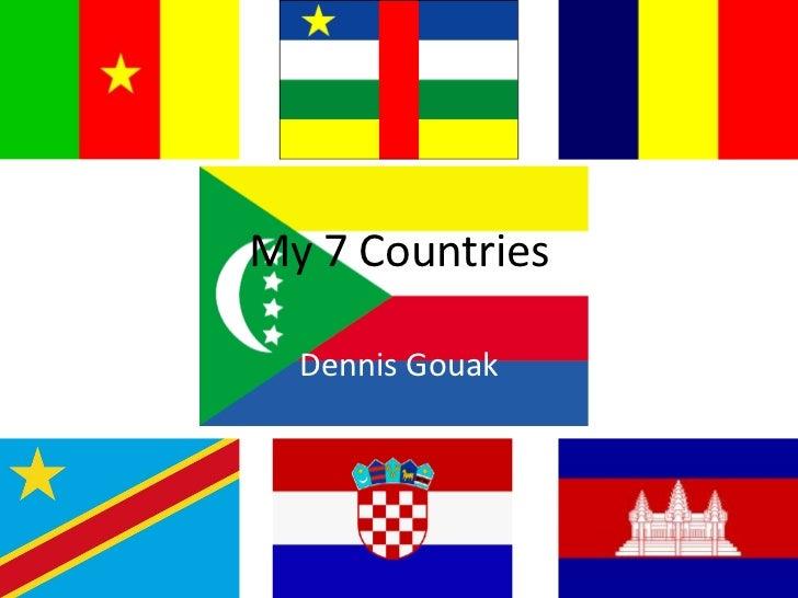 My 7 Countries<br />Dennis Gouak<br />