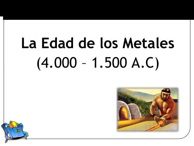 La Edad de los Metales(4.000 – 1.500 A.C)Sociedad – 7º PalenaHistoria, Geografía y Cs. Sociales– 7º Balmaceda
