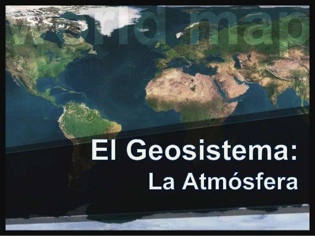 ¿Qué es la Atmósfera?• La capa de aire (y  gases) que envuelve  nuestro planeta