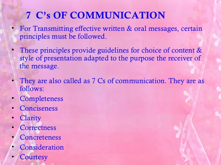 7 C's OF COMMUNICATION• For Transmitting effective written & oral messages, certain  principles must be followed.• These p...