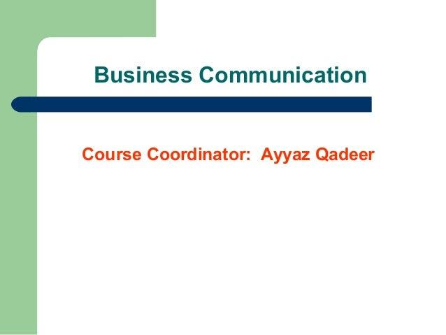 Business Communication  Course Coordinator: Ayyaz Qadeer