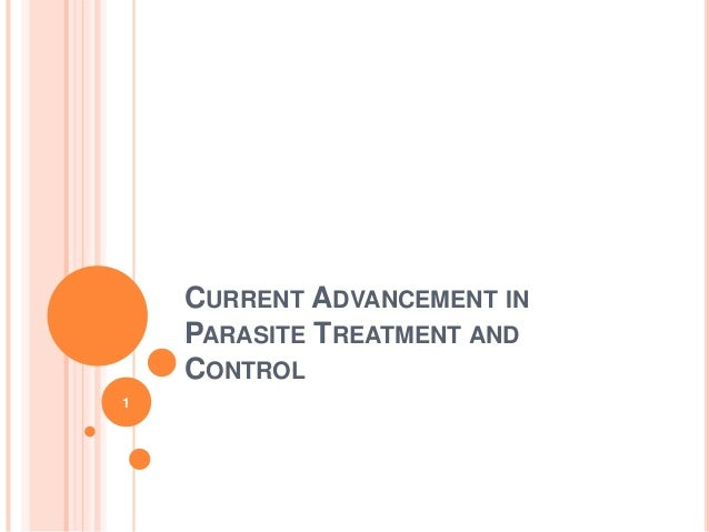 CURRENT ADVANCEMENT IN    PARASITE TREATMENT AND    CONTROL1