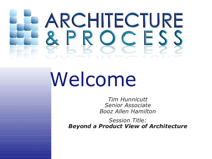 Tim Hunnicutt Senior Associate Booz Allen Hamilton Session Title: Beyond a Product View of Architecture