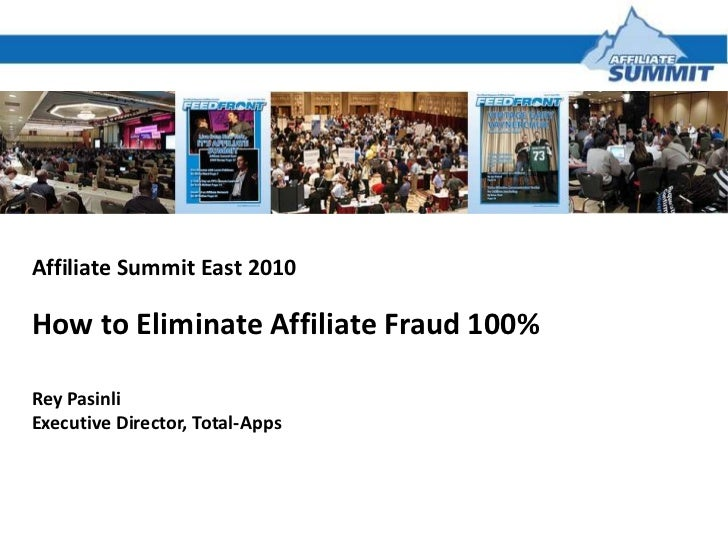Affiliate Summit East 2010<br />How to Eliminate Affiliate Fraud 100%<br />Rey Pasinli<br />Executive Director, Total-Apps...