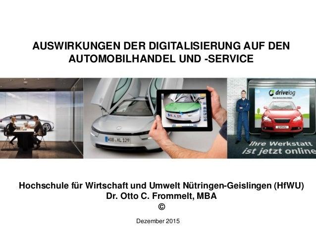 AUSWIRKUNGEN DER DIGITALISIERUNG AUF DEN AUTOMOBILHANDEL UND -SERVICE Dezember 2015 Hochschule für Wirtschaft und Umwelt N...
