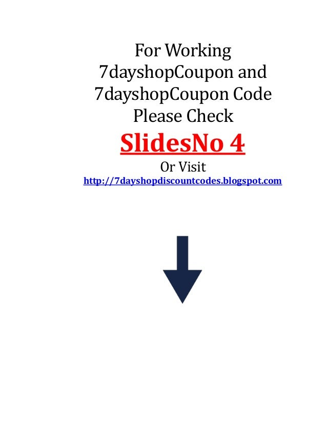 For Working 7dayshopCoupon and 7dayshopCoupon Code Please Check SlidesNo 4 Or Visit http://7dayshopdiscountcodes.blogspot....