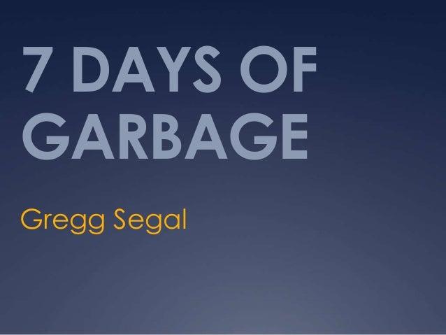 7 DAYS OF GARBAGE Gregg Segal