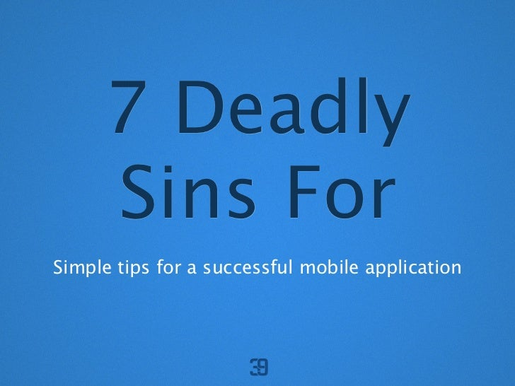 7 Deadly     Sins ForSimple tips for a successful mobile application