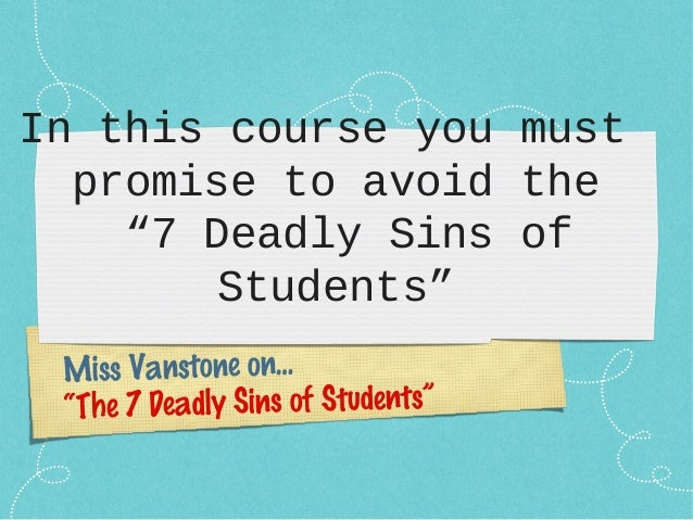"""In this course you must promise to avoid the """"7 Deadly Sins of Students"""" Miss Vanstone on… """"The 7 Deadly Sins of Students"""""""