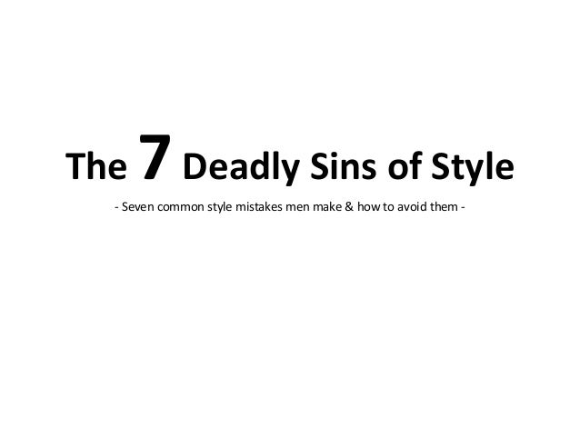The 7Deadly Sins of Style - Seven common style mistakes men make & how to avoid them -