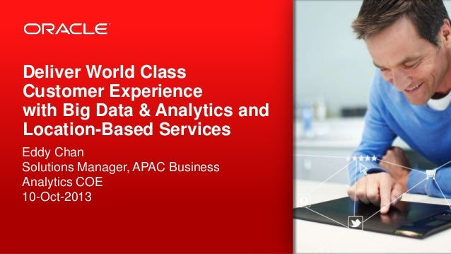 #BigDataAtWork Copyright © 2013, Oracle and/or its affiliates. All rights reserved.1 Deliver World Class Customer Experien...