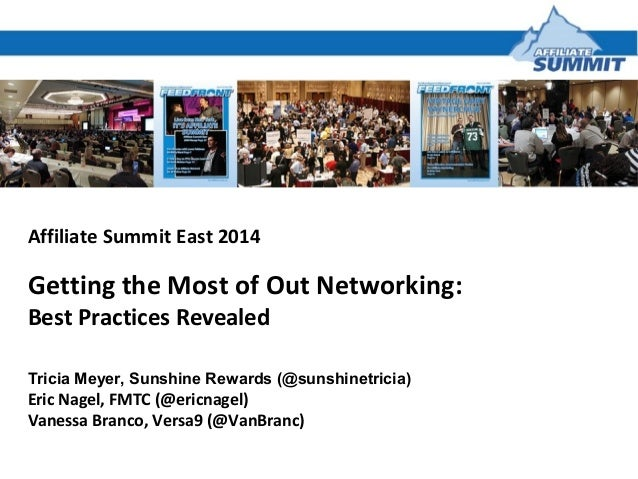 Affiliate Summit East 2014 Getting the Most of Out Networking: Best Practices Revealed Tricia Meyer, Sunshine Rewards (@su...