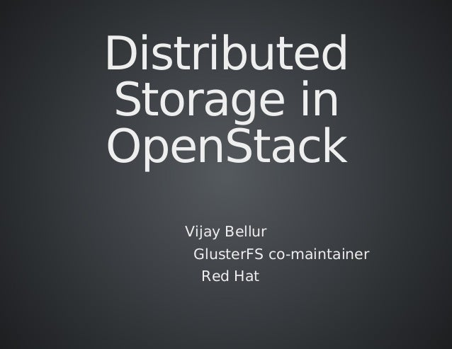 Distributed Storage	in OpenStack Vijay	Bellur 																									GlusterFS	co-maintainer 		Red	Hat