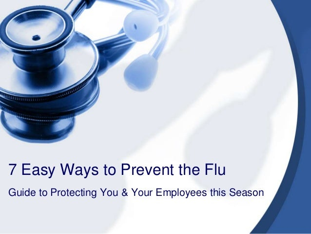 7 Easy Ways to Prevent the Flu Guide to Protecting You & Your Employees this Season
