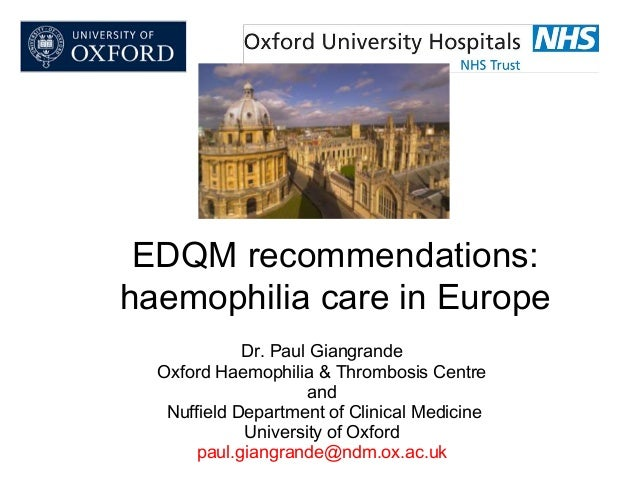 EDQM recommendations: haemophilia care in Europe Dr. Paul Giangrande Oxford Haemophilia & Thrombosis Centre and Nuffield D...