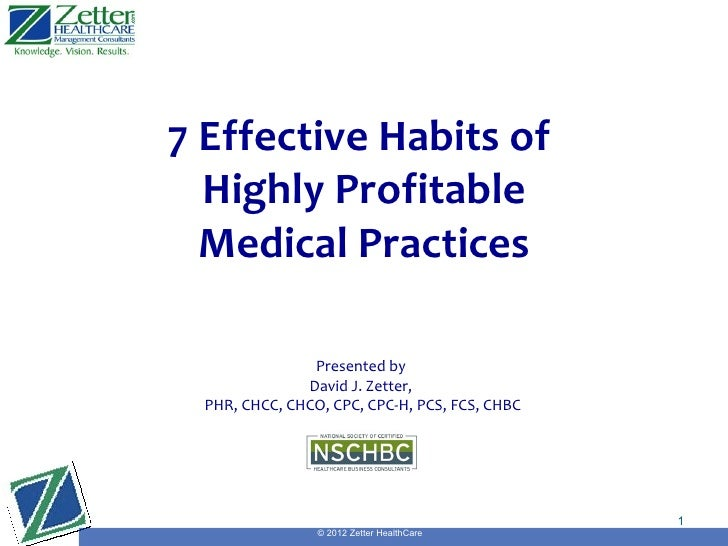 7 Effective Habits of  Highly Profitable  Medical Practices                Presented by               David J. Zetter,  PH...