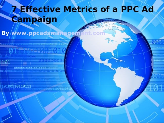 7 Effective Metrics of a PPC Ad  CampaignBy www.ppcadsmanagement.com