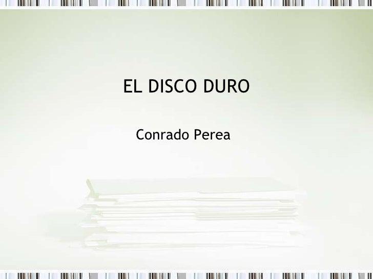 EL DISCO DURO<br />Conrado Perea<br />