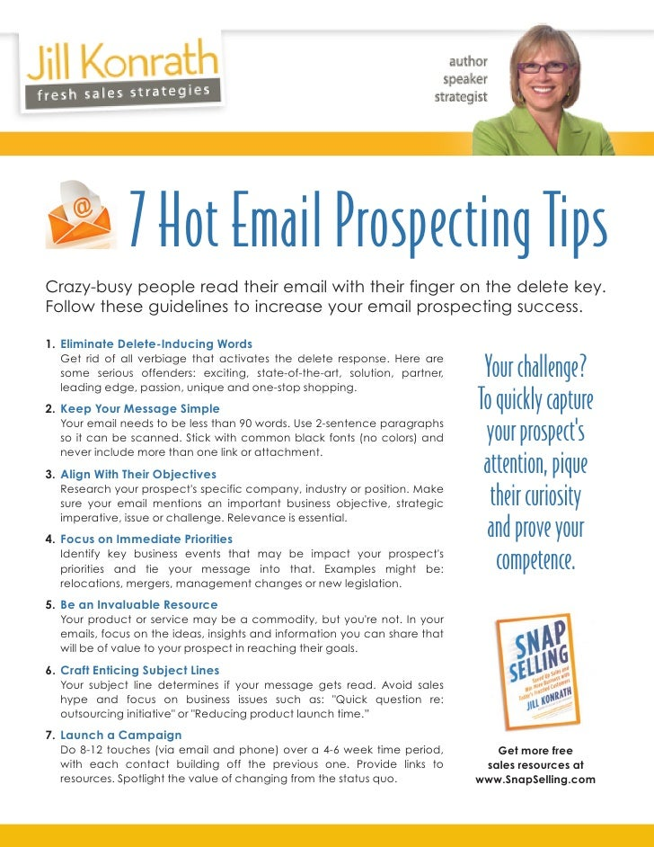 7 Hot Email Prospecting TipsCrazy-busy people read their email with their finger on the delete key.Follow these guidelines...