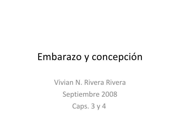 Embarazo y concepción Vivian N. Rivera Rivera Septiembre 2008 Caps. 3 y 4