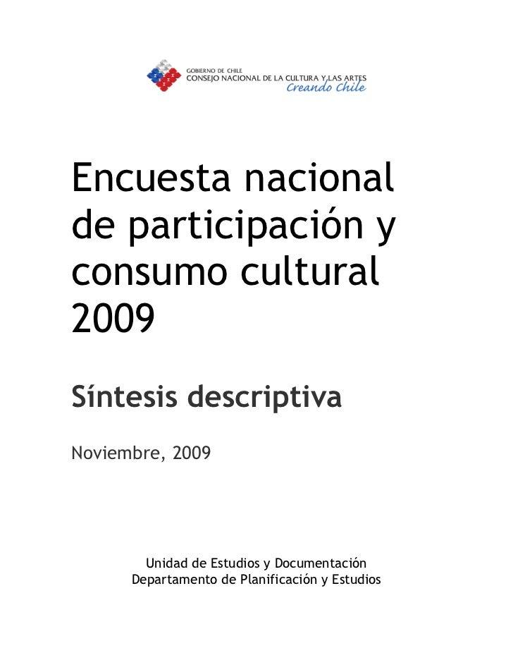 Encuesta nacionalde participación yconsumo cultural2009Síntesis descriptivaNoviembre, 2009        Unidad de Estudios y Doc...
