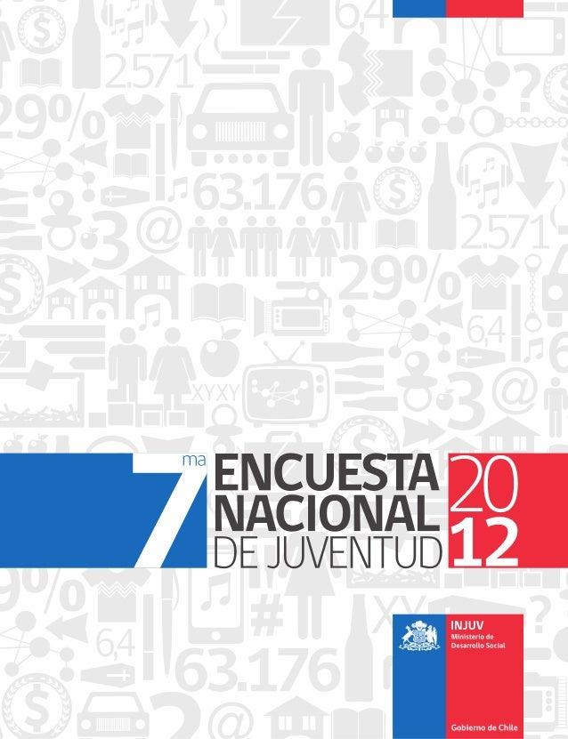 7ma EncuEsta nacional dE JuvEntud 2012 Autoridades Nicolás Duhalde Correa Director Nacional EQUIPO DE INVESTIGACIÓN Y PUBL...