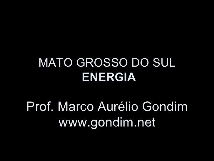 MATO GROSSO DO SUL       ENERGIAProf. Marco Aurélio Gondim      www.gondim.net
