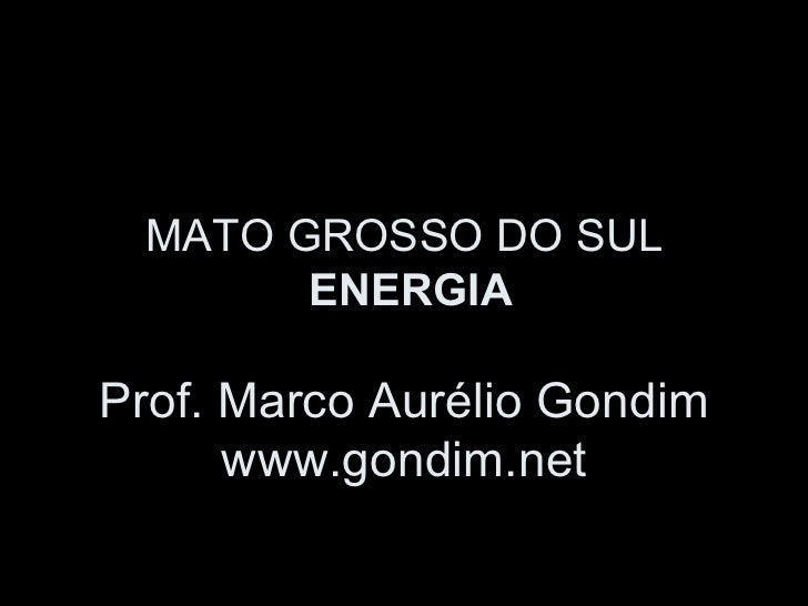 Geografia do Mato Grosso do Sul - Energia. Blog do Prof. Marco Aurélio Gondim. www.gondim.net